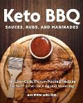 Keto BBQ Sauces Rubs & Marinades 101 Low Carb Flavor Packed Recipes for Next Level Grilling & Smoking