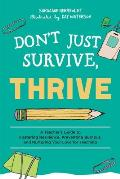 Don't Just Survive, Thrive: A Teacher's Guide to Fostering Resilience, Preventing Burnout, and Nurturing Your Love for Teaching