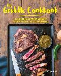 The Griddle Cookbook: Delicious, Flavor-Packed Recipes for Flat-Top Grilling