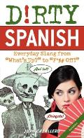 Dirty Spanish Third Edition Everyday Slang from Whats Up to F% Off