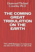 The Coming Great Tribulation on the Earth: THE LAMB Releases 21 Judgments and the ANTICHRIST on the Earth.