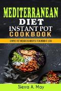 Mediterranean Diet Instant Pot Cookbook: Simple Yet Delicious Recipes For Weight Loss