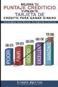 Mejora Tu Puntaje Crediticio y Utiliza Tu Tarjeta de Cr?dito Para Ganar Dinero. (Spanish Edition): Estrategias Para Mejorar Tu Reporte Crediticio.