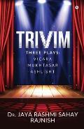 Trivim: Three Plays: Vicara - Mukhtasar - Ashlisht