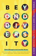 Beyond Diversity 12 Non Obvious Ways To Build A More Inclusive World