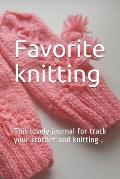 Favorite knitting: This lovely journal for track your crochet and knitting .size 6 x 9, 25 project, 153 pages. Soft Bound, Matte Cover.
