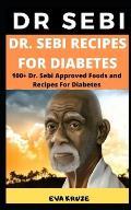 Dr. Sebi Recipes for Diabetes: ... 100+ Dr. Sebi Approved Foods and Recipes