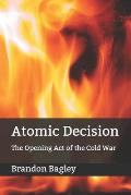 Atomic Decision: The Opening Act of the Cold War
