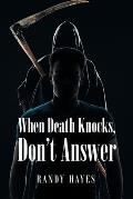 When Death Knocks, Don't Answer