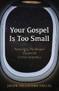 Your Gospel Is Too Small