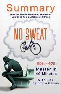 A 40-Minute Summary of No Sweat: How the Simple Science of Motivation Can Bring You a Lifetime of Fitness