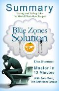A 23-Minute Summary of the Blue Zones Solution: Eating and Living Like the World's Healthiest People