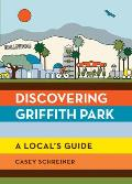 Discovering Griffith Park: A Local's Guide