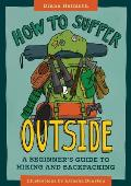 How to Suffer Outside A Beginners Guide to Hiking & Backpacking