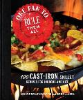 One Pan to Rule Them All 100 Cast Iron Cooking Recipes for Indoors & Out