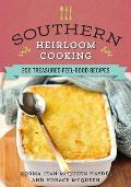 Southern Heirloom Cooking: 200 Treasured Feel-Good Recipes