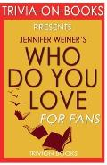 Trivia-On-Books Who Do You Love by Jennifer Weiner