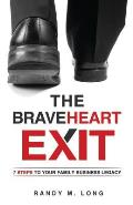 Braveheart Exit 7 Steps to Your Family Business Legacy