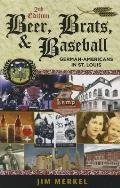 Beer, Brats, and Baseball: German-Americans in St. Louis, Second Edition