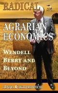 Radical Agrarian Economics: Wendell Berry and Beyond