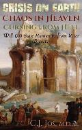 Crisis on Earth-Chaos in Heaven-Cursing from Hell: Will God Save Humanity from Utter Disaster