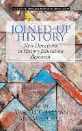 Joined-Up History: New Directions in History Education Research (Hc)