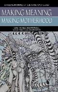 Making Meaning, Making Motherhood (Hc)