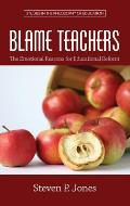 Blame Teachers: The Emotional Reasons for Educational Reform (Hc)