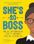 Shes So Boss The Girl Entrepreneurs Guide to Imagining Creating & Kicking Ass