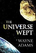 The Universe Wept: (Paperback Edition)