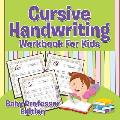 Cursive Handwriting Workbook for Kids: Baby Professor Edition
