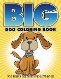 Big Dog Coloring Book: For Those Big Kids Who Love Dogs