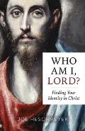 Who Am I, Lord?: Finding Your Identity in Christ