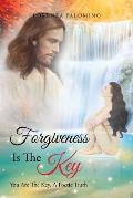 Forgiveness Is the Key: You Are the Key, a Poetic Truth
