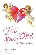 Two Minus One: Our Abortion Story