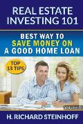 Real Estate Investing 101: Best Way to Save Money on a Good Home Loan (Top 13 Tips) - Volume 3