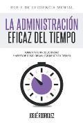 La Administraci?n Eficaz del Tiempo: Aumenta Tu Productividad y Aprende C?mo Organizar Mejor Tu Tiempo