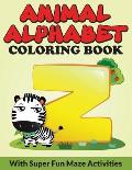 Animal Alphabet Coloring Book: With Super Fun Maze Activities