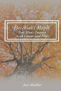 Hezekiah's Maple: One Man's Journey with Cancer and Hope