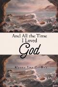 And All the Time I Loved God