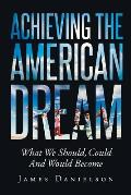 Achieving the American Dream-What We Should, Could and Would Become