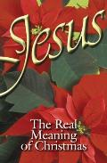 Jesus, the Real Meaning of Christmas (Ats) (Pack of 25)