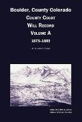 Boulder County, Colorado County Court Will Record, Volume A, 1875-1889: An Annotated Index