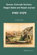 Denver, Colorado Territory Wagon Sales & Repair Journal, 1867-1870: An Annotated Index