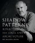 Shadow Patterns Reflections on Fay Jones & His Architecture