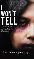 I Won't Tell: The Voice for Every Battered Woman