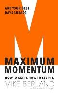 Maximum Momentum: How to Get It, How to Keep It