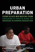 Urban Preparation: Young Black Men Moving from Chicago's South Side to Success in Higher Education