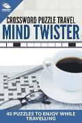 Crossword Puzzle Travel: Mind Twister: 40 Puzzles to Enjoy While Travelling