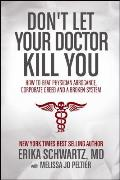 Dont Let Your Doctor Kill You How to Beat Physician Arrogance Corporate Green & a Broken System